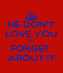 HE DON'T LOVE YOU SO FORGET  ABOUT IT - Personalised Poster A4 size