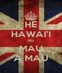 HE HAWAI'I AU MAU A MAU - Personalised Poster A4 size