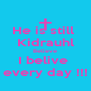 He is still  Kidrauhl Believe I belive  every day !!! - Personalised Poster A4 size