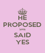 HE PROPOSED SHE SAID YES - Personalised Poster A4 size
