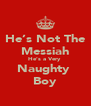 He's Not The Messiah He's a Very  Naughty  Boy - Personalised Poster A4 size