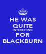 HE WAS QUITE INTERESTING FOR BLACKBURN - Personalised Poster A4 size