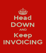 Head DOWN AND Keep INVOICING - Personalised Poster A4 size