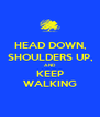 HEAD DOWN, SHOULDERS UP, AND KEEP WALKING - Personalised Poster A4 size