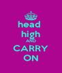 head  high AND CARRY ON - Personalised Poster A4 size