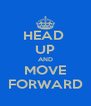 HEAD  UP AND MOVE FORWARD - Personalised Poster A4 size