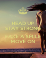 HEAD UP STAY STRONG ---------- FAKE A SMILE MOVE ON - Personalised Poster A4 size