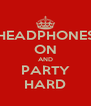 HEADPHONES ON AND PARTY HARD - Personalised Poster A4 size
