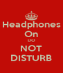 Headphones On DO NOT DISTURB - Personalised Poster A4 size