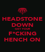 HEADSTONE DOWN GET YOUR F*CKING HENCH ON - Personalised Poster A4 size