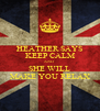 HEATHER SAYS KEEP CALM AND  SHE WILL MAKE YOU RELAX - Personalised Poster A4 size
