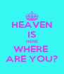 HEAVEN IS HERE WHERE  ARE YOU? - Personalised Poster A4 size