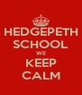 HEDGEPETH SCHOOL WE KEEP CALM - Personalised Poster A4 size