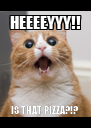 HEEEEYYY!! IS THAT PIZZA?!? - Personalised Poster A4 size