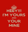 HEEY!!! I'M YOURS AND YOUR MINE - Personalised Poster A4 size