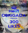 Hei?! OBRIGADA PELOS 300 LIKES - Personalised Poster A4 size