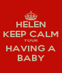 HELEN KEEP CALM YOUR HAVING A BABY - Personalised Poster A4 size