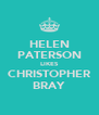 HELEN PATERSON LIKES CHRISTOPHER BRAY - Personalised Poster A4 size