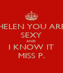 HELEN YOU ARE SEXY AND I KNOW IT MISS P. - Personalised Poster A4 size