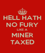 HELL HATH NO FURY LIKE A MINER TAXED - Personalised Poster A4 size