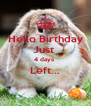 Hello Birthday Just  4 days  Left...  - Personalised Poster A4 size