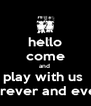 hello come and  play with us  forever and ever - Personalised Poster A4 size