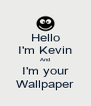 Hello I'm Kevin And I'm your Wallpaper - Personalised Poster A4 size