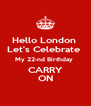 Hello London  Let's Celebrate  My 22-nd Birthday  CARRY ON - Personalised Poster A4 size