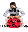 hello mai its hard to say ZAYN  is on the door open  - Personalised Poster A4 size