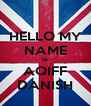 HELLO MY NAME IS AQIFF DANISH - Personalised Poster A4 size