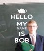 HELLO MY NAME IS BOB - Personalised Poster A4 size