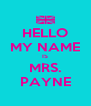 HELLO MY NAME IS MRS. PAYNE - Personalised Poster A4 size