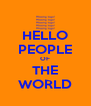 HELLO PEOPLE OF THE WORLD - Personalised Poster A4 size