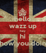 hello wazz up hey hi how you doin - Personalised Poster A4 size