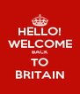 HELLO! WELCOME BACK TO BRITAIN - Personalised Poster A4 size