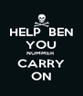 HELP  BEN YOU NUMMER  CARRY ON - Personalised Poster A4 size