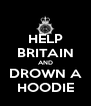 HELP BRITAIN AND DROWN A HOODIE - Personalised Poster A4 size