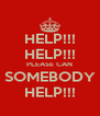 HELP!!! HELP!!! PLEASE CAN SOMEBODY HELP!!! - Personalised Poster A4 size