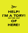 HELP! I`M A TORY! GET ME OUT OF HERE! - Personalised Poster A4 size