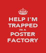 HELP I'M TRAPPED IN A POSTER FACTORY - Personalised Poster A4 size