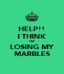 HELP!! I THINK I'M LOSING MY MARBLES - Personalised Poster A4 size