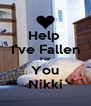 Help  I've Fallen For You Nikki - Personalised Poster A4 size