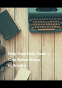 Help Kate Help Dawn ...  One Writer-Mama  to Another - Personalised Poster A4 size