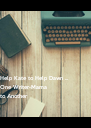 Help Kate to Help Dawn ...  One Writer-Mama  to Another - Personalised Poster A4 size