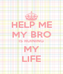 HELP ME MY BRO IS RUINING MY LIFE - Personalised Poster A4 size