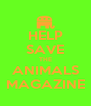 HELP SAVE THE ANIMALS MAGAZINE - Personalised Poster A4 size