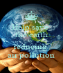 Help save  the earth by  reducing  air pollution - Personalised Poster A4 size