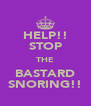 HELP!! STOP THE BASTARD SNORING!! - Personalised Poster A4 size