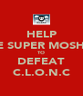 HELP THE SUPER MOSHIES TO DEFEAT C.L.O.N.C - Personalised Poster A4 size