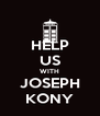 HELP US WITH JOSEPH KONY - Personalised Poster A4 size